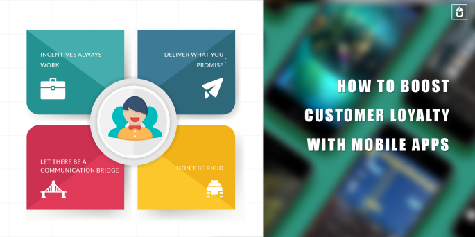 HOW TO BOOST CUSTOMER LOYALTY WITH MOBILE APPS