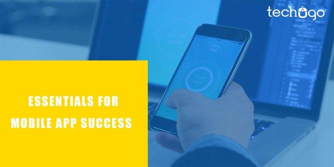 ESSENTIALS FOR MOBILE APP SUCCESS