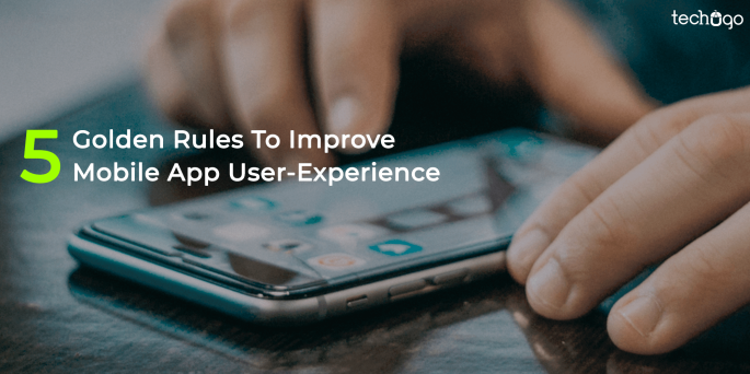 5 Golden Rules To Improve Mobile App User-Experience