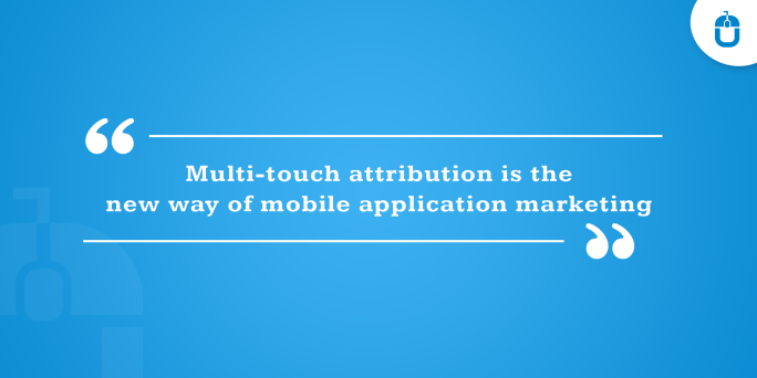 Multi-touch attribution is the new way of mobile application marketing