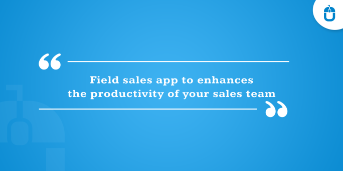 Field sales app to enhances the productivity of your sales team